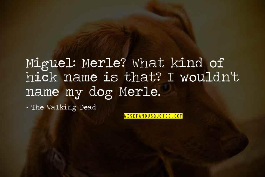 Dog Walking Quotes By The Walking Dead: Miguel: Merle? What kind of hick name is