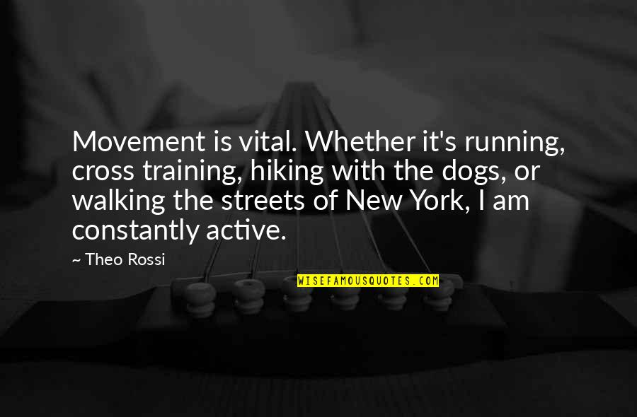 Dog Walking Quotes By Theo Rossi: Movement is vital. Whether it's running, cross training,