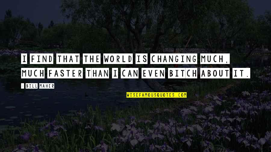 Doggie Quotes Quotes By Bill Maher: I find that the world is changing much,