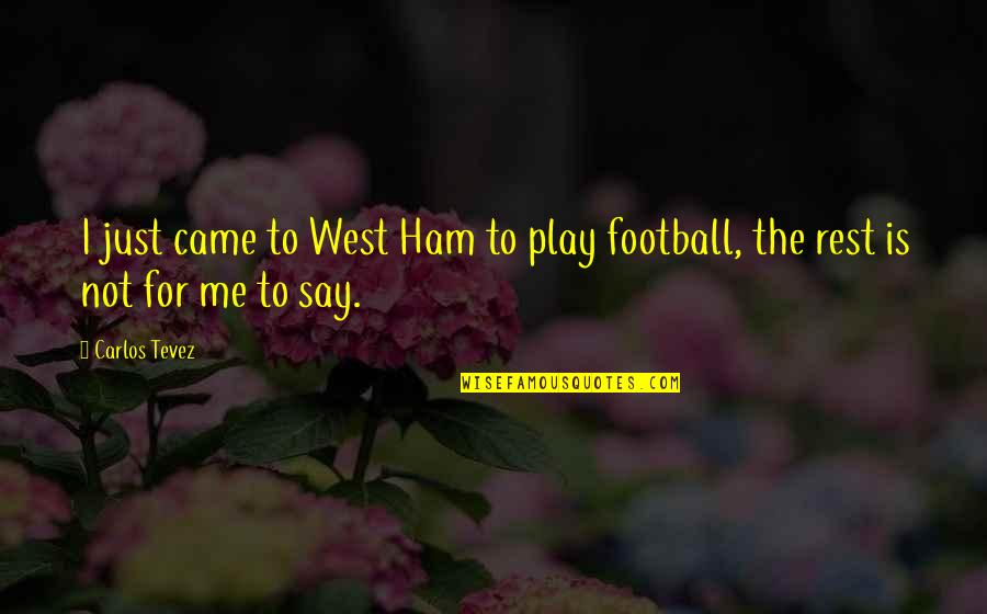 Doggie Quotes Quotes By Carlos Tevez: I just came to West Ham to play