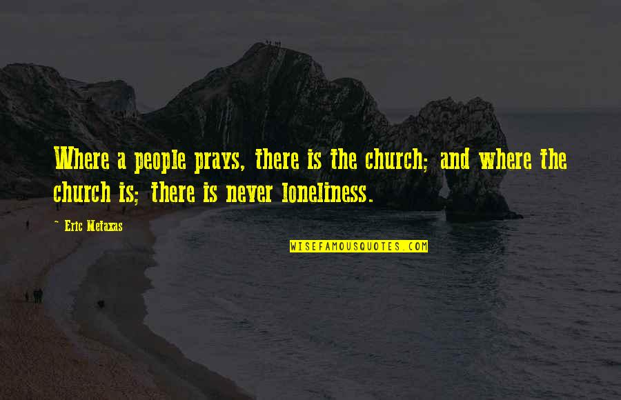 Doggie Quotes Quotes By Eric Metaxas: Where a people prays, there is the church;