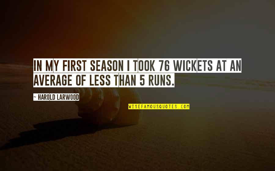 Doggie Quotes Quotes By Harold Larwood: In my first season I took 76 wickets