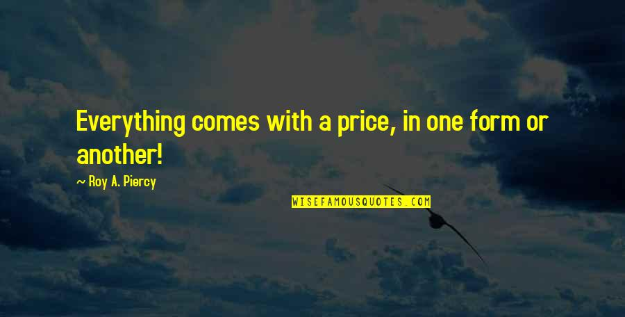 Doggie Quotes Quotes By Roy A. Piercy: Everything comes with a price, in one form