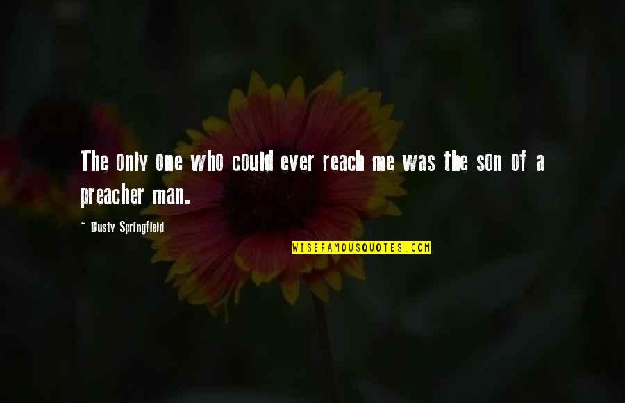Dogme 95 Quotes By Dusty Springfield: The only one who could ever reach me