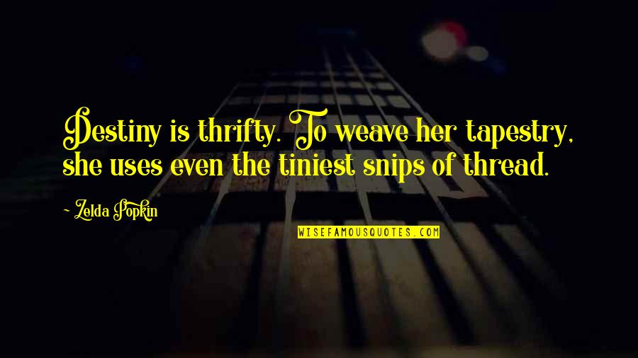 Dogme 95 Quotes By Zelda Popkin: Destiny is thrifty. To weave her tapestry, she