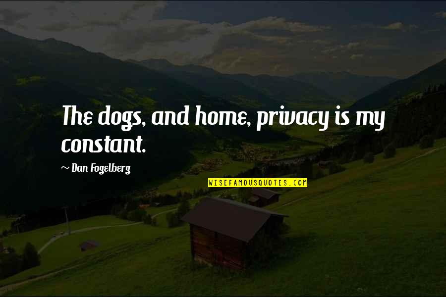 Dogs And Home Quotes By Dan Fogelberg: The dogs, and home, privacy is my constant.