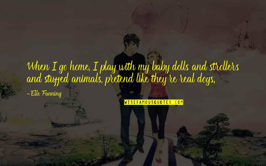 Dogs And Home Quotes By Elle Fanning: When I go home, I play with my