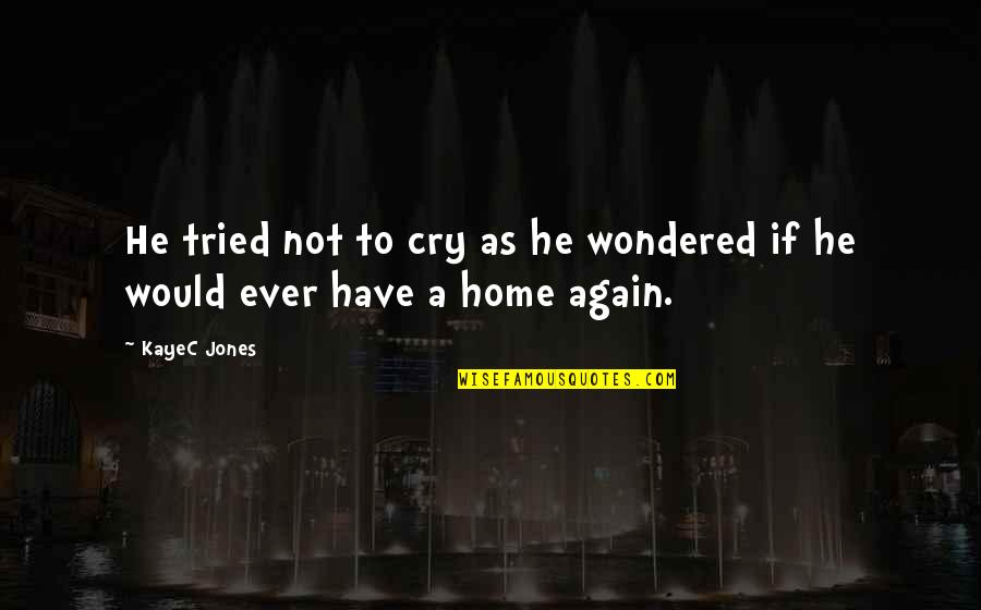 Dogs And Home Quotes By KayeC Jones: He tried not to cry as he wondered