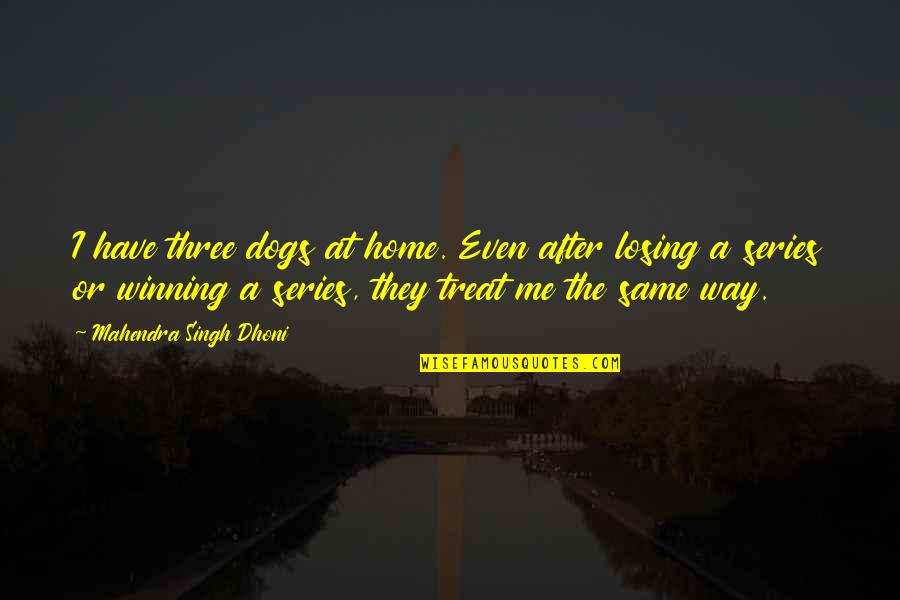 Dogs And Home Quotes By Mahendra Singh Dhoni: I have three dogs at home. Even after