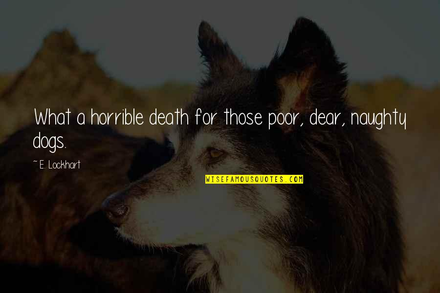 Dogs Death Quotes By E. Lockhart: What a horrible death for those poor, dear,
