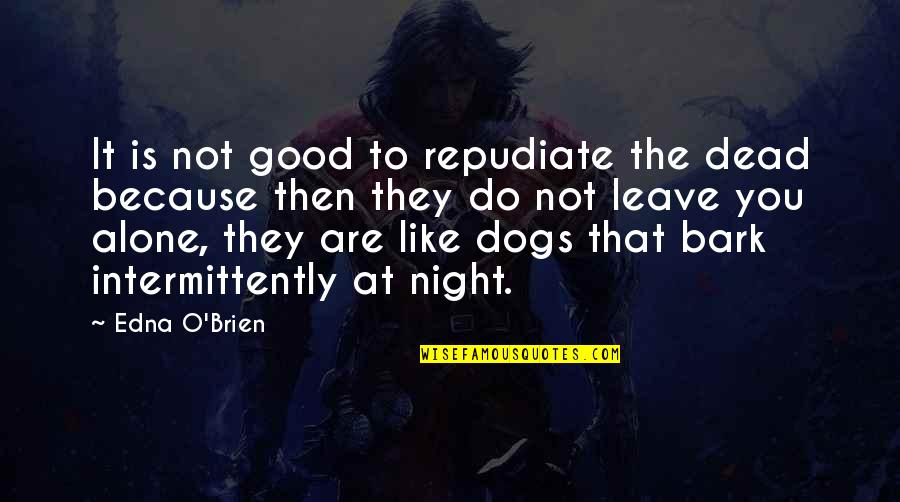 Dogs Death Quotes By Edna O'Brien: It is not good to repudiate the dead