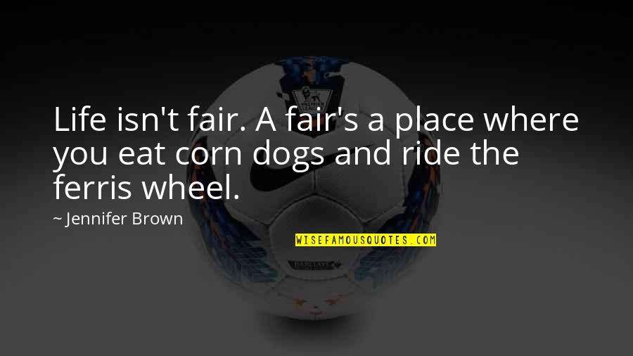 Dogs Death Quotes By Jennifer Brown: Life isn't fair. A fair's a place where