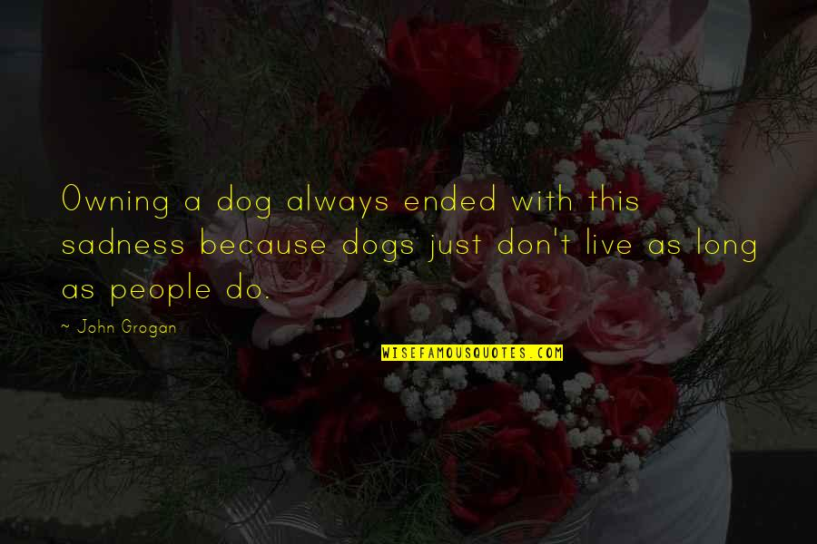 Dogs Death Quotes By John Grogan: Owning a dog always ended with this sadness