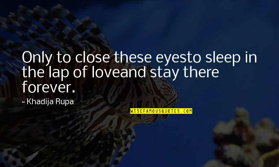 Dogs Death Quotes By Khadija Rupa: Only to close these eyesto sleep in the