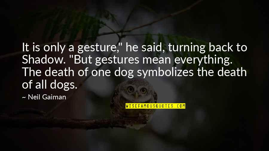 "Dogs Death Quotes By Neil Gaiman: It is only a gesture,"" he said, turning"