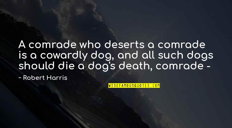 Dogs Death Quotes By Robert Harris: A comrade who deserts a comrade is a