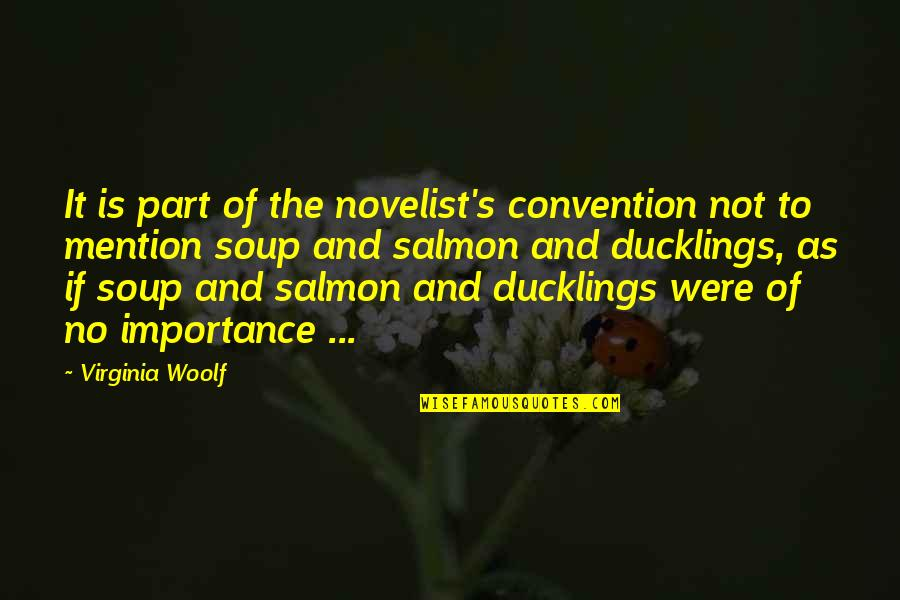 Dogs Death Quotes By Virginia Woolf: It is part of the novelist's convention not