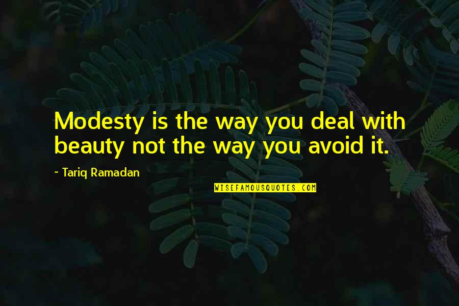 Dogs Getting Older Quotes By Tariq Ramadan: Modesty is the way you deal with beauty
