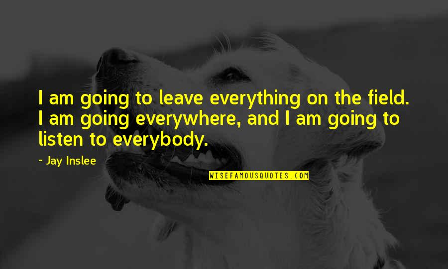 Dogs Of Babel Quotes By Jay Inslee: I am going to leave everything on the