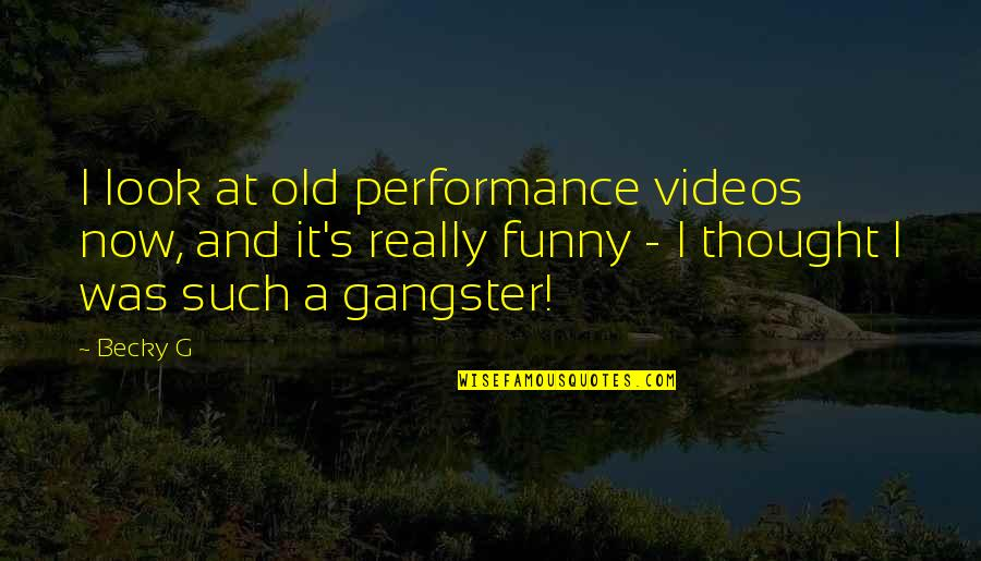 Dogteam Quotes By Becky G: I look at old performance videos now, and
