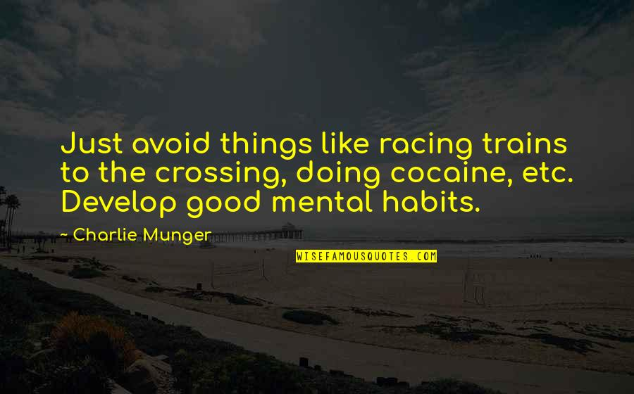 Doing Cocaine Quotes By Charlie Munger: Just avoid things like racing trains to the