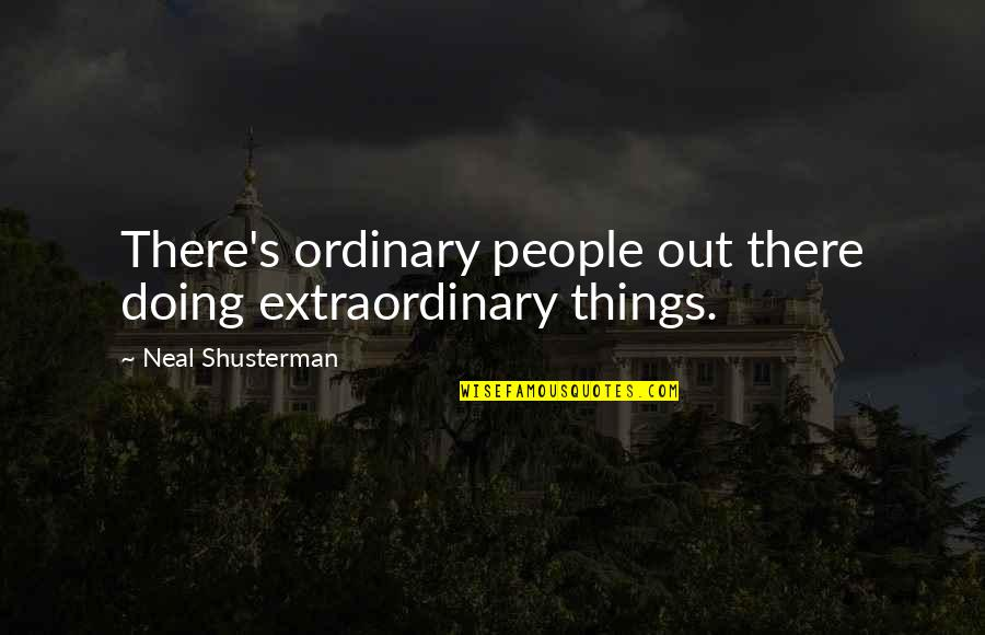 Doing Extraordinary Things Quotes By Neal Shusterman: There's ordinary people out there doing extraordinary things.