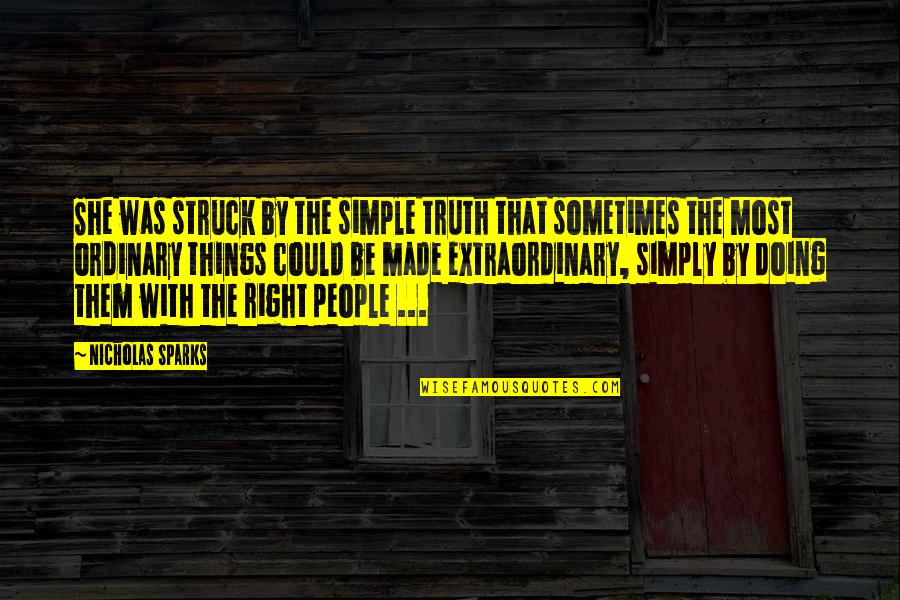 Doing Extraordinary Things Quotes By Nicholas Sparks: She was struck by the simple truth that