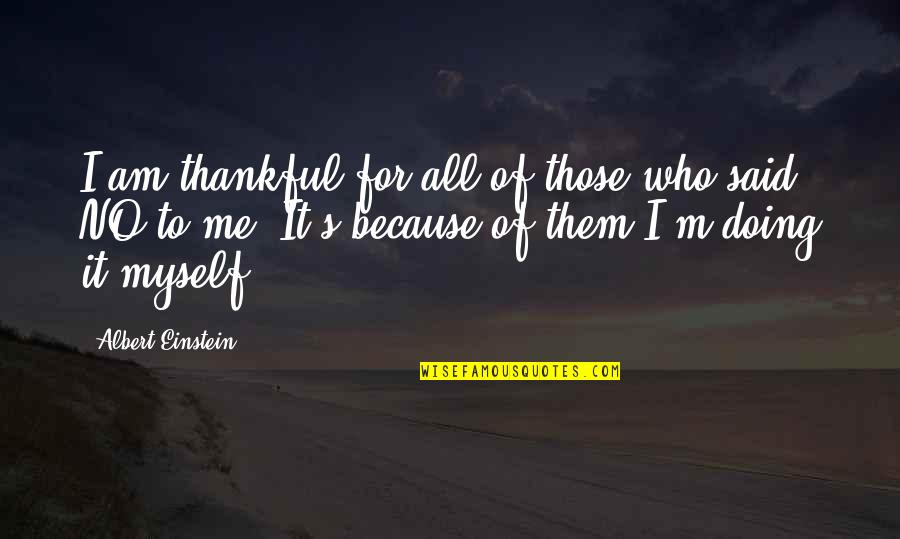 Doing It All By Myself Quotes By Albert Einstein: I am thankful for all of those who