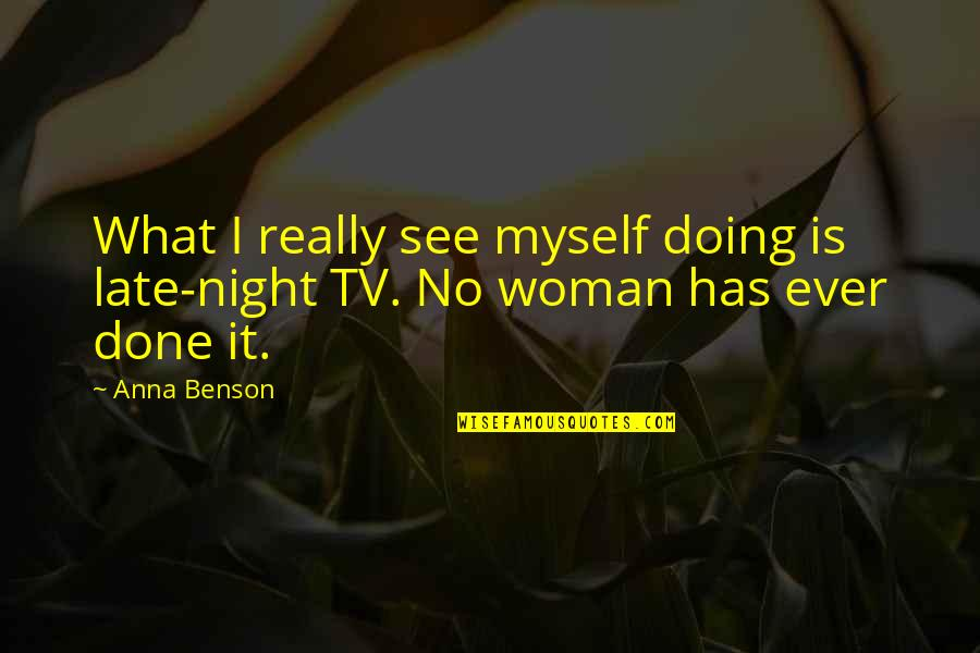 Doing It All By Myself Quotes By Anna Benson: What I really see myself doing is late-night