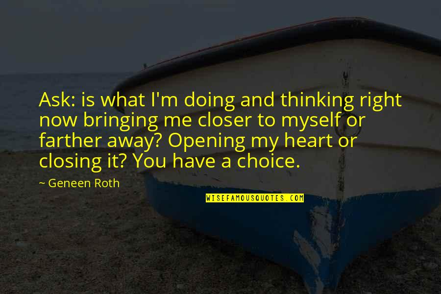 Doing It All By Myself Quotes By Geneen Roth: Ask: is what I'm doing and thinking right