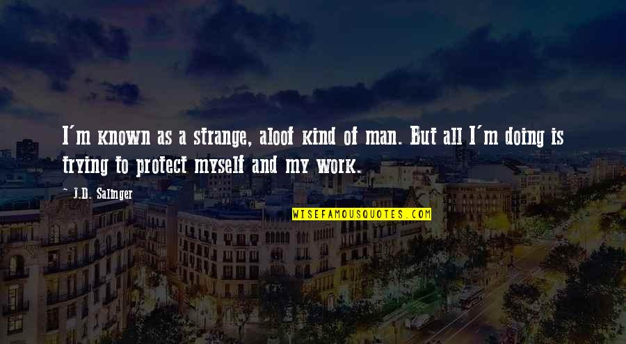 Doing It All By Myself Quotes By J.D. Salinger: I'm known as a strange, aloof kind of