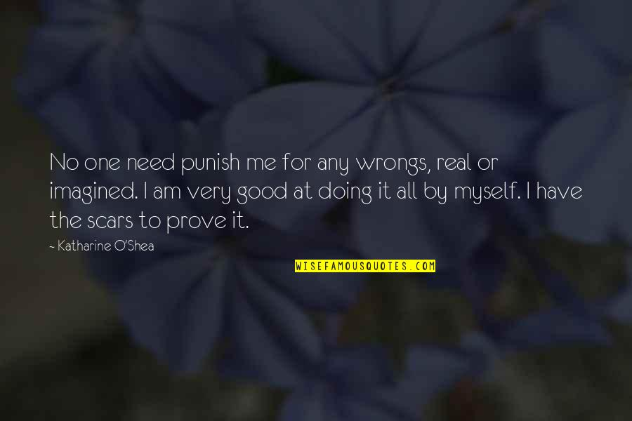 Doing It All By Myself Quotes By Katharine O'Shea: No one need punish me for any wrongs,