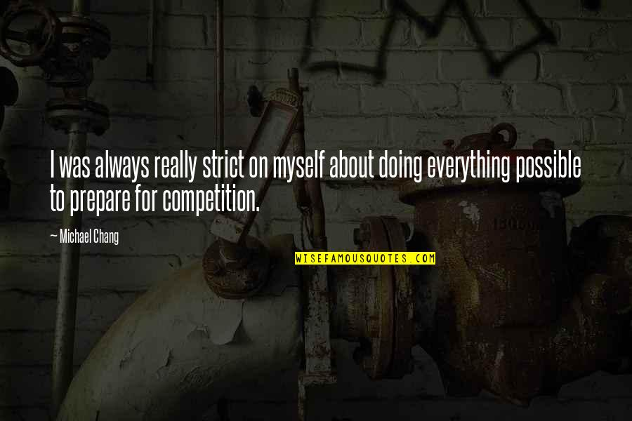 Doing It All By Myself Quotes By Michael Chang: I was always really strict on myself about