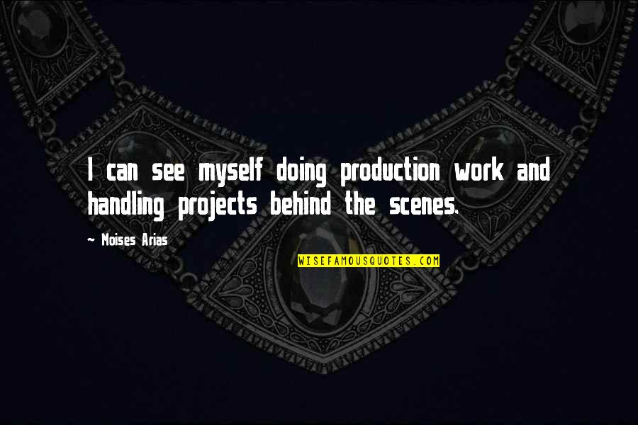Doing It All By Myself Quotes By Moises Arias: I can see myself doing production work and