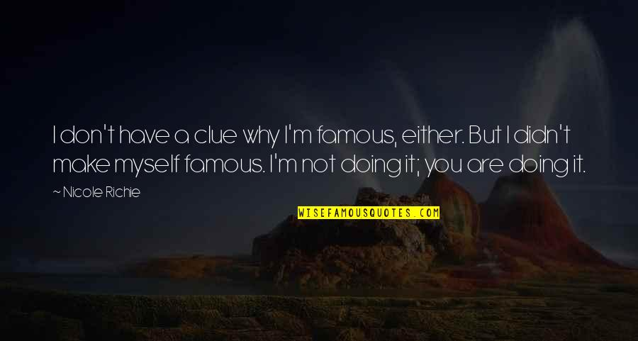 Doing It All By Myself Quotes By Nicole Richie: I don't have a clue why I'm famous,
