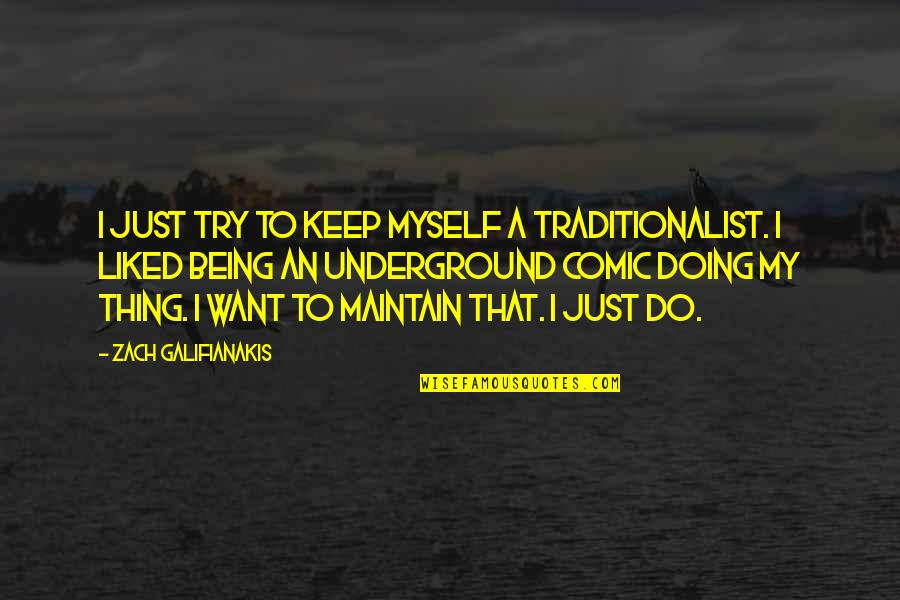 Doing It All By Myself Quotes By Zach Galifianakis: I just try to keep myself a traditionalist.