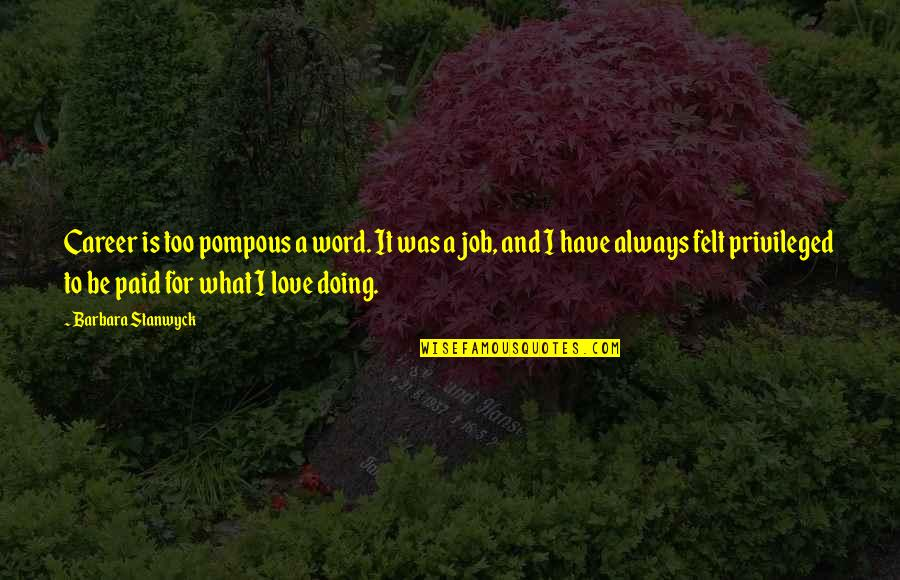 Doing It For Love Quotes By Barbara Stanwyck: Career is too pompous a word. It was