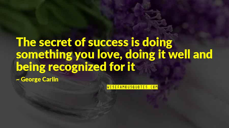 Doing It For Love Quotes By George Carlin: The secret of success is doing something you