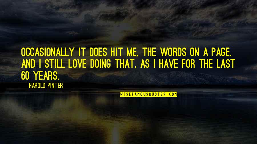 Doing It For Love Quotes By Harold Pinter: Occasionally it does hit me, the words on