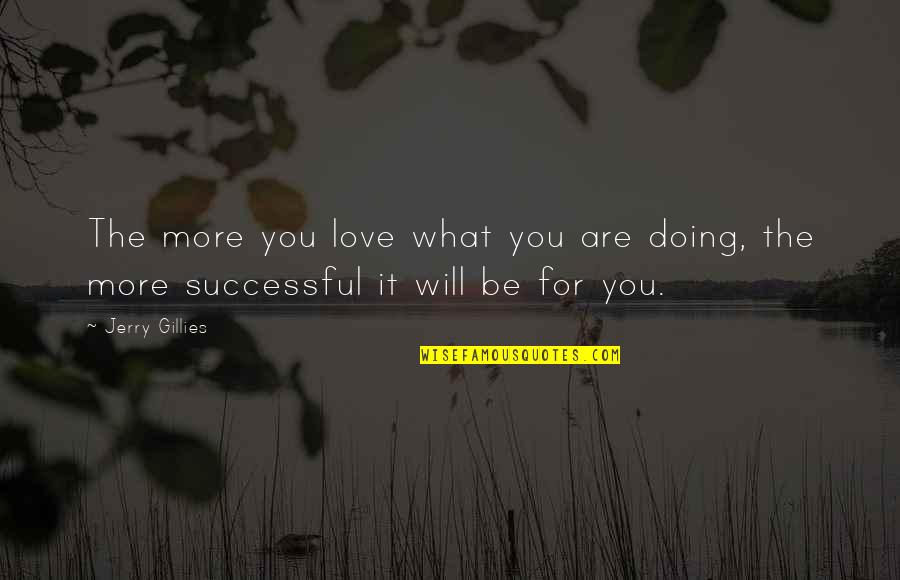 Doing It For Love Quotes By Jerry Gillies: The more you love what you are doing,