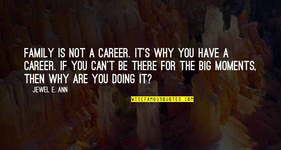 Doing It For Love Quotes By Jewel E. Ann: Family is not a career. It's why you