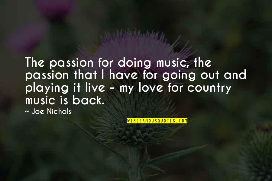 Doing It For Love Quotes By Joe Nichols: The passion for doing music, the passion that