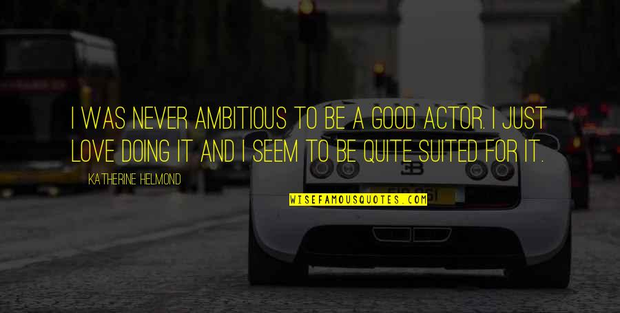 Doing It For Love Quotes By Katherine Helmond: I was never ambitious to be a good
