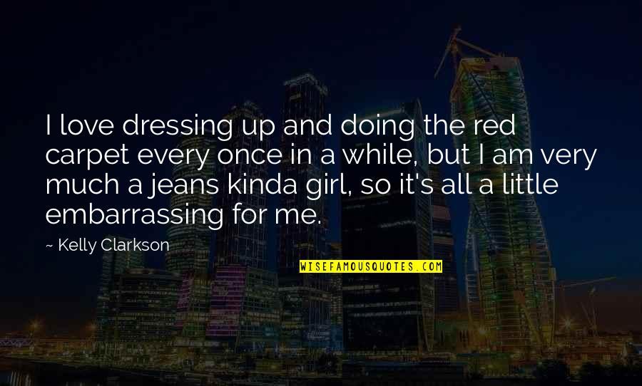 Doing It For Love Quotes By Kelly Clarkson: I love dressing up and doing the red