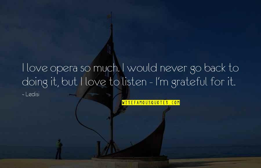 Doing It For Love Quotes By Ledisi: I love opera so much. I would never
