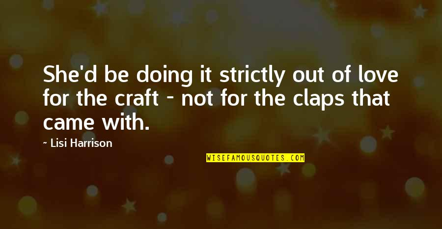 Doing It For Love Quotes By Lisi Harrison: She'd be doing it strictly out of love