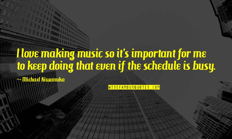 Doing It For Love Quotes By Michael Kiwanuka: I love making music so it's important for