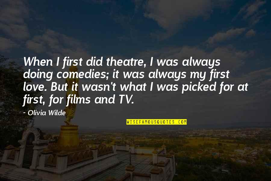 Doing It For Love Quotes By Olivia Wilde: When I first did theatre, I was always