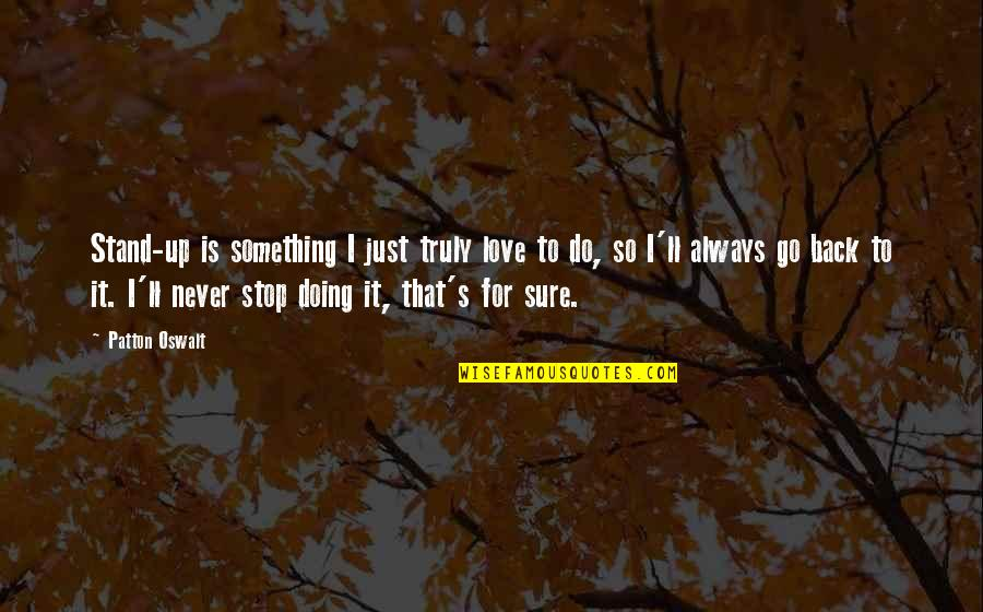 Doing It For Love Quotes By Patton Oswalt: Stand-up is something I just truly love to