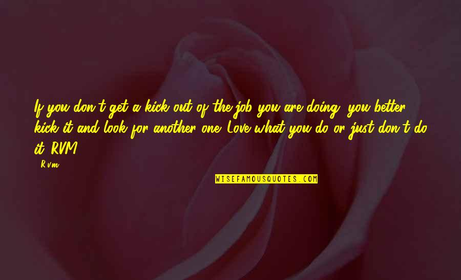 Doing It For Love Quotes By R.v.m.: If you don't get a kick out of